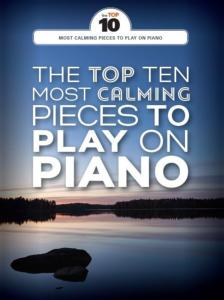 COMPILATION - THE TOP TEN MOST CALMING PIECES TO PLAY ON PIANO