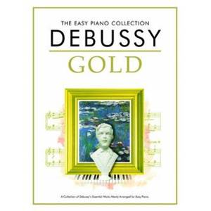 DEBUSSY CLAUDE - EASY GOLD ESSENTIAL PIANO COLLECTION ÉPUISÉ