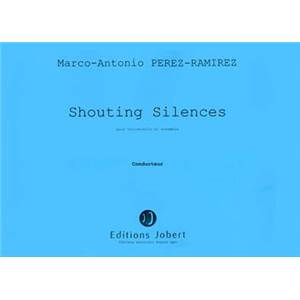 PEREZ-RAMIREZ MA - SHOUTING SILENCES - VIOLONCELLE ET ENSEMBLE (CONDUCTEUR)
