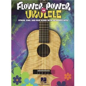 COMPILATION - FLOWER POWER FOR UKULELE STRUM, SING AND PICK ALONG WITH 30 GROOVY HITS