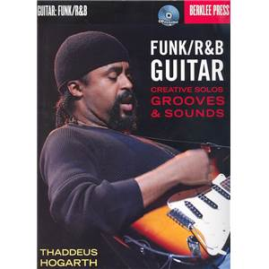 HOGARTH THADDEUS - FUNK / R & B GUITAR CREATIVE SOLOS GROOVES & SOUNDS BERKLE PRESS + CD