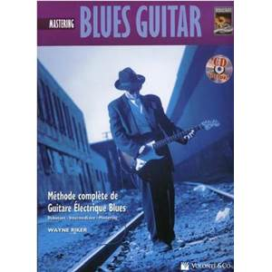 RIKER WAYNE - MASTERING BLUES GUITAR METHODE COMPLETE DE GUITARE ELECTRIQUE BLUES + CD