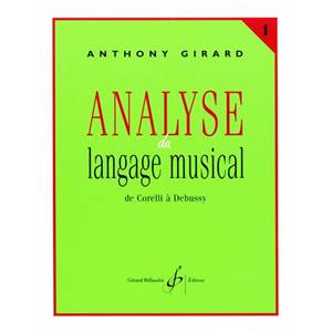 GIRARD ANTHONY - ANALYSE DU LANGAGE MUSICAL VOL.1: DE CORELLI A DEBUSSY
