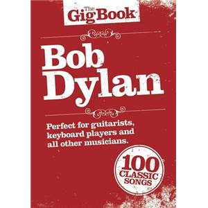 DYLAN BOB - THE GIG VOL.OF 100 CLASSICS LIGNES MELODIQUES/ACCORDS GUITARE/PAROLES