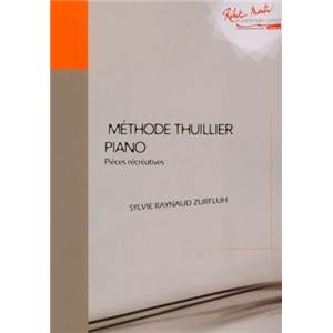 RAYNAUD ZURFLUH SYLVIE - METHODE THUILLIER POUR PIANO PIECES RECREATIVES