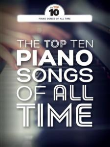 COMPILATION - THE TOP TEN PIANO SONGS OF ALL TIME TO PLAY ON PIANO