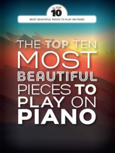 COMPILATION - THE TOP TEN MOST BEAUTIFUL PIECES TO PLAY ON PIANO