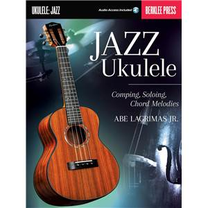 LAGRIMAS J.R. - JAZZ UKULELE COMPING, SOLOING, CHORD MELODIES + AUDIO ONLINE ACCESS