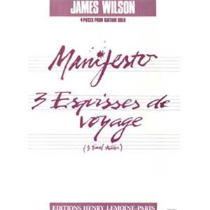 WILSON JAMES - MANIFESTO - 3 ESQUISSES VOYAGE - GUITARE