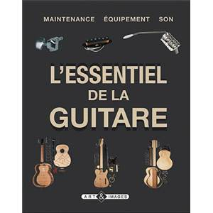 BACON / HUNTER / BENEDETTO / BURRLUCK - L'ESSENTIEL DE LA GUITARE MAINTENANCE EQUIPEMENT SON