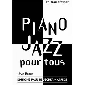 ROBUR JEAN - PIANO JAZZ POUR TOUS METHODE DE PIANO JAZZ