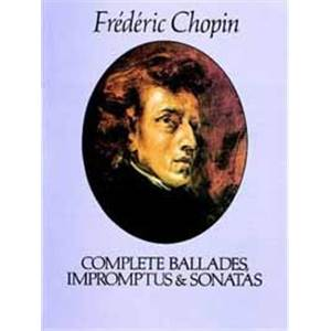 CHOPIN FREDERIC - BALLADES IMPROMPTUS SONATES