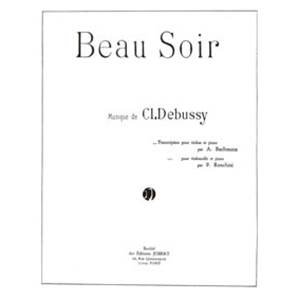 DEBUSSY CLAUDE - BEAU SOIR - EVENING FAIR - VIOLON OU VIOLONCELLE ET PIANO