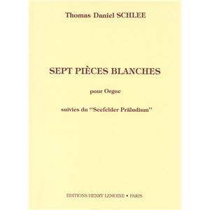 SCHLEE THOMAS DANIEL - SEEFELDER PRA¤LUDIUM / PIECES BLANCHES (7) - ORGUE