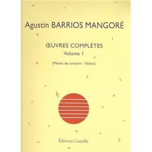 BARRIOS MANGORE AGUSTIN - OEUVRES COMPLETES POUR GUITARE VOL.1