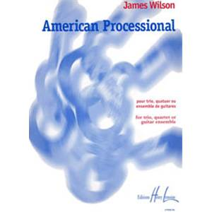 WILSON JAMES - AMERICAN PROCESSIONAL - ENSEMBLE DE GUITARES (CONDUCTEUR ET PARTIES)