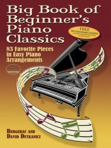 BIG BOOK OF BEGINNER'S PIANO CLASSIC :83 FAVORITE PIECES IN EASY ARRANGEMENTS WITH DOWNLOADABLE MP3s