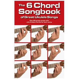 COMPILATION - THE 6 CHORD SONGBOOK OF GREAT UKULELE SONGS