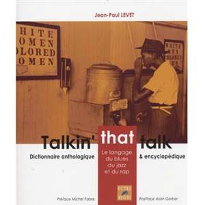 LEVET JEAN PAUL - TALKIN' THAT TALK DICTIONNAIRE ANTHOLOGIQUE & ENCYCLOPEDIQUE DU JAZZ