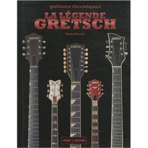 BACON TONY - GUITARES ELECTRIQUES : LA LEGENDE GRETSCH