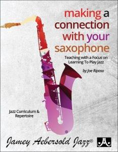 RIPOSO JOE - MAKING A CONNECTION WITH YOUR SAXOPHONE