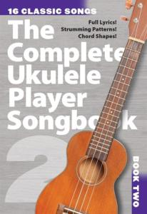 COMPILATION - THE COMPLETE UKULELE PLAYER SONGBOOK 2