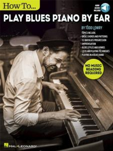 LOWRY TODD - HOW TO PLAY BLUES PIANO BY EAR + ONLINE AUDIO ACCESS