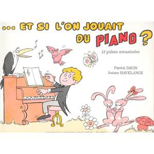 DAVIN/HAVELANGE - ET SI ON JOUAIT DU PIANO - PIANO 2, 4 OU 6 MAINS