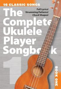 COMPILATION - THE COMPLETE UKULELE PLAYER SONGBOOK 1