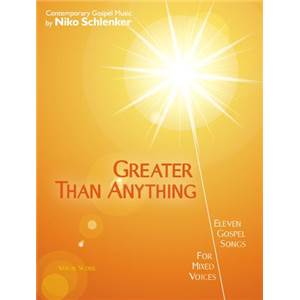 SCHLENKER NIKO - GREATER THAN ANYTHING 11 GOSPEL SONGS FOR MIXED VOICES