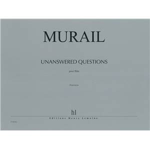MURAIL TRISTAN - UNANSWERED QUESTIONS - FLUTE SEULE