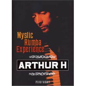 ARTHUR H - MYSTIC RUMBA EXPERIENCE PIANO WORKS P/V/G