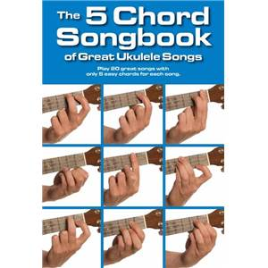 COMPILATION - THE 5 CHORD SONGBOOK OF GREAT UKULELE SONGS
