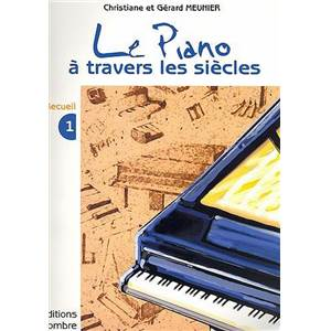 MEUNIER C ET G - LE PIANO A  TRAVERS LES SIECLES VOL.1 - PIANO