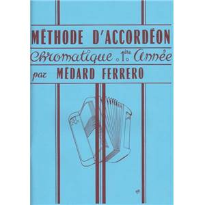 MEDARD FERRERO - METHODE D'ACCORDEON CHROMATIQUE 1RE ANNEE