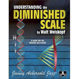 WEISKOPF WALT - UNDERSTANDING THE DIMINISHED SCALE:A GUIDE FOR THE MODERN PLAYER