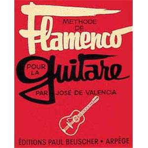 VALENCIA JOSE DE - METHODE DE FLAMENCO POUR LA GUITARE