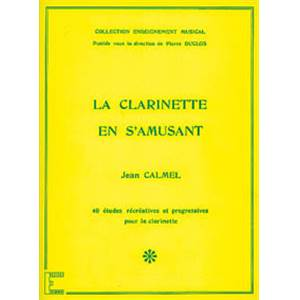 CALMEL J. - CLARINETTE EN S'AMUSANT METHODE