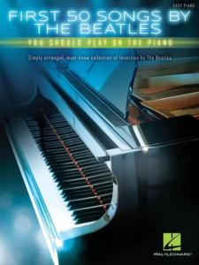 BEATLES - FIRST 50 SONGS BY THE BEATLES YOU SHOULD PLAY ON THE PIANO